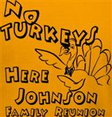 NO TURKEYS HERE! JOHNSON FAMILY REUNION t-shirt design idea