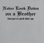 NEVER LOOK DOWN ON A BROTHER t-shirt design idea